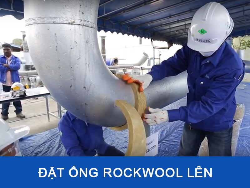 Đặt ống rockwool lên bề mặt đường ống dẫn nhiệt